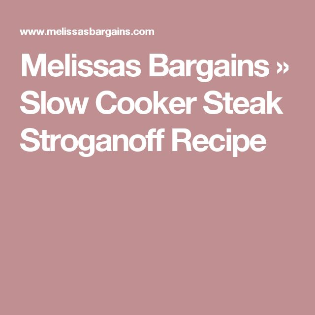 Melissas Bargains » Slow Cooker Steak Stroganoff Recipe