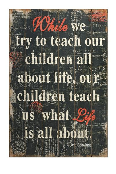 While we try to teach our children all about life, our children teach us what life is all about. This lovely piece of wall art is a great reminder that our children really do teach us so much about life.