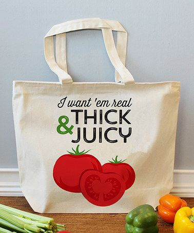 Another great find on #zulily! 'I Want 'Em Real Thick and Juicy' Tomato Extra Large Tote #zulilyfinds