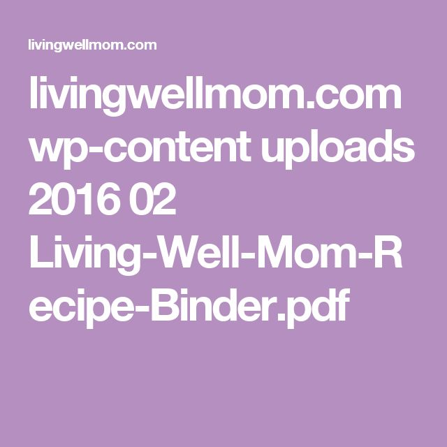 livingwellmom.com wp-content uploads 2016 02 Living-Well-Mom-Recipe-Binder.pdf
