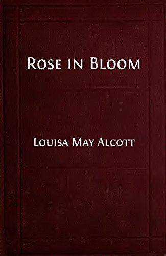 "Rose in Bloom (Illustrated Edition): A Sequel to ""Eight Cousins"" (Classic Fiction for Young Adults Book 195) by [Alcott, Louisa May]"