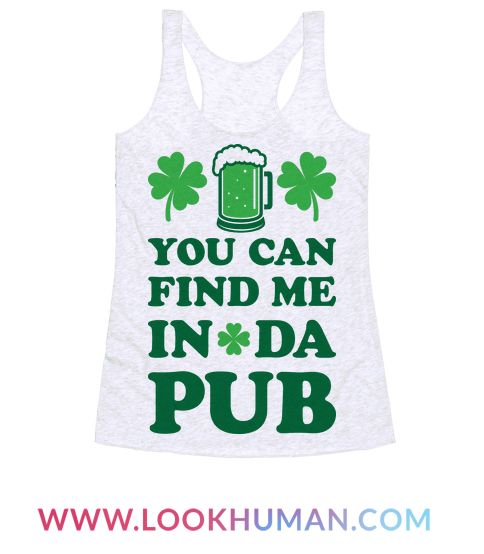"""Get out your green and get your St. Patrick's drinking on! This funny St. Patty's design features the text """"You Can Find Me In Da Pub"""" for your St. Paddy's, Irish pride celebration! Perfect for St. Patty's Day parties, St. Patricks jokes, St. Paddy's Day jokes, Irish pride, celtic life and partying!"""
