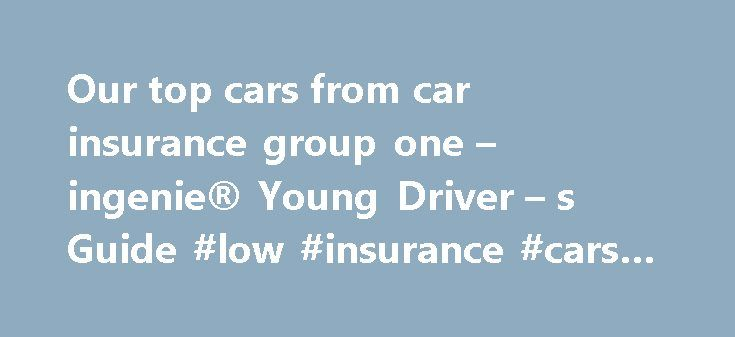Our top cars from car insurance group one – ingenie® Young Driver – s Guide #low #insurance #cars #for #young #drivers http://law.nef2.com/our-top-cars-from-car-insurance-group-one-ingenie-young-driver-s-guide-low-insurance-cars-for-young-drivers/  # Our top cars from car insurance group one All cars are independently sorted into insurance groups. with the lowest numbers being the cheapest cars to insure. Although you'll see cars from insurance groups 1 to 5 in our top 10 cars for young…