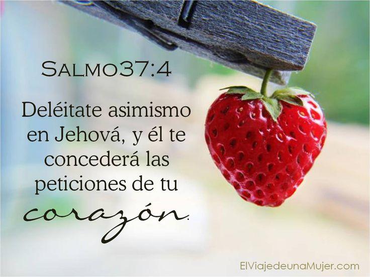 """Salmos 37:4 """"Deléitate asimismo en Jehová, y él te concederá las peticiones de tu corazón.""""♔"""