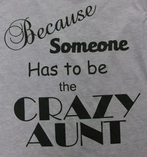 """Because Someone Has to Be the Crazy AuntShort Sleeve Tee Perfect for all those """"crazy aunts"""" in your life! Tee is Hanes Tagless. UNISEX sizing 6-ounce, 100% C"""