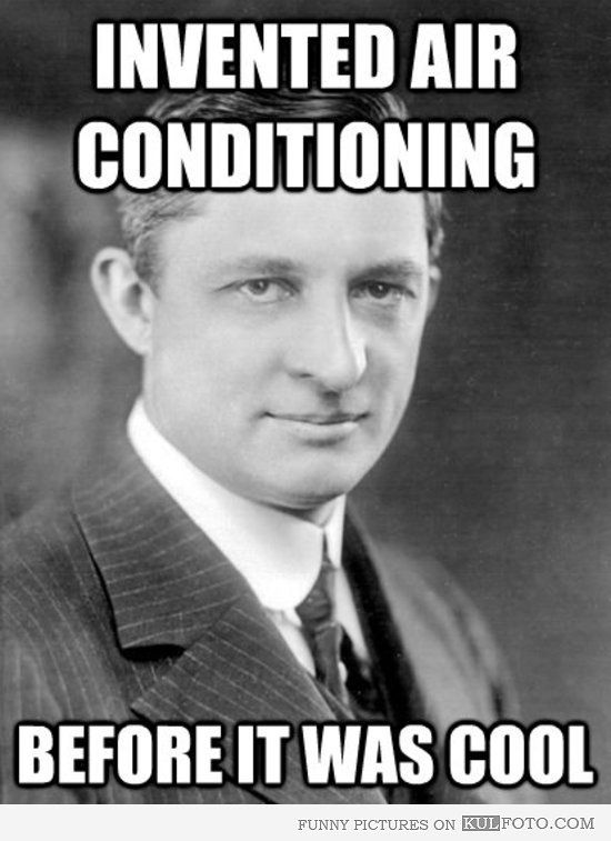 FUN FACT: The first air conditioner, invented by Willis Carrier in 1902, was designed to control the humidity in a New York publishing house. Its effects helped ink to dry faster without smudging, as well as keeping the paper from expanding and contracting.