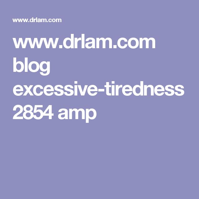 www.drlam.com blog excessive-tiredness 2854 amp