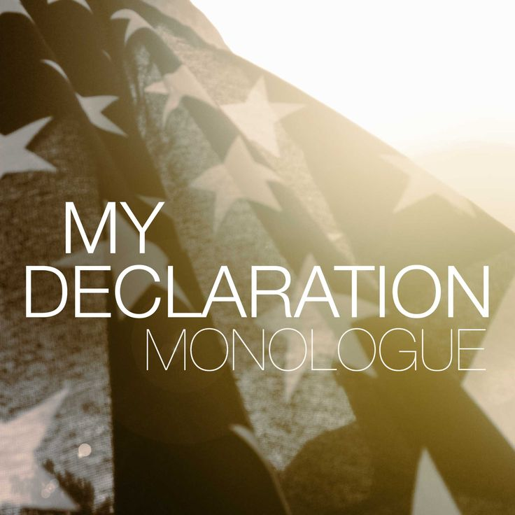 Download the script My Declaration: Monologue. What is patriotism, and what does it mean to God's people? It means not only to celebrate, but to participate. This is the monologue version of the script. See the ensemble version of this script below if you need it for multiple actors.
