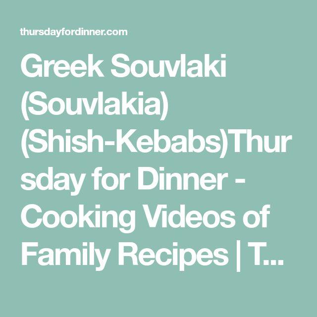 Greek Souvlaki (Souvlakia) (Shish-Kebabs)Thursday for Dinner - Cooking Videos of Family Recipes | Thursday for Dinner - Cooking Videos of Family Recipes