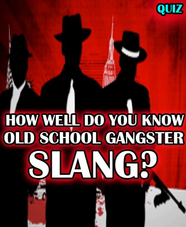 How Well Do You Know Old School Gangster Slang?!! How well do you know the gangster phrases from the roaring 20s? Give this quiz a try and see if you'd fit in with Al Capone!
