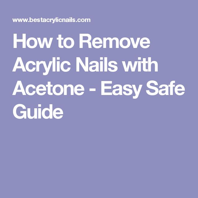 How to Remove Acrylic Nails with Acetone - Easy Safe Guide