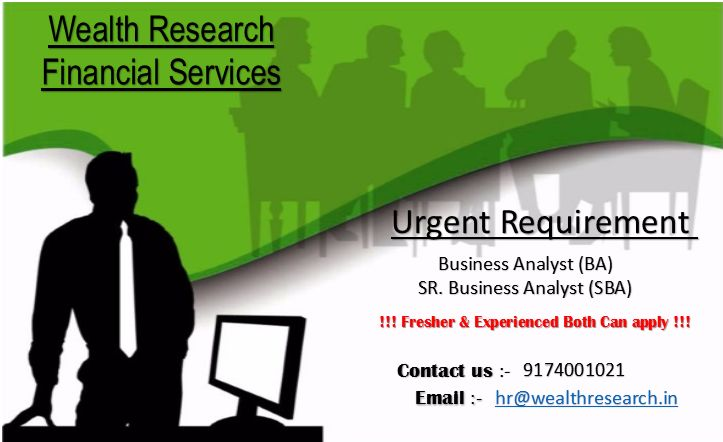 http://www.wealthresearch.in Hiring For !! SEBI Registered !! Interested Candidates Can Walk In Directly With Their Updated Resume Hiring For Freshers & Experienced (Both Can Also Apply) FOR EXPERIENCED: - Hike On Salary + Designation. 1.Business Analyst (BA) 2.Sr. Business Analyst (SBA) ( Basic Salary + Incentives + Team Incentives + Offers + Rewards) ADDRESS: - 202, Block – H, 2nd Floor, Metro Tower, Vijay Nagar Indore (M.P.) For Further Queries Contact Me On CONTACT US: - (9174001021) MAIL ID