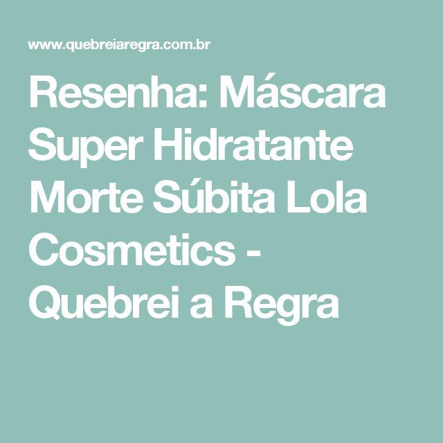 Resenha: Máscara Super Hidratante Morte Súbita Lola Cosmetics - Quebrei a Regra