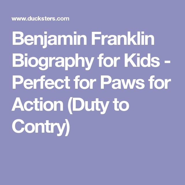 Benjamin Franklin Biography for Kids  - Perfect for Paws for Action (Duty to Contry)