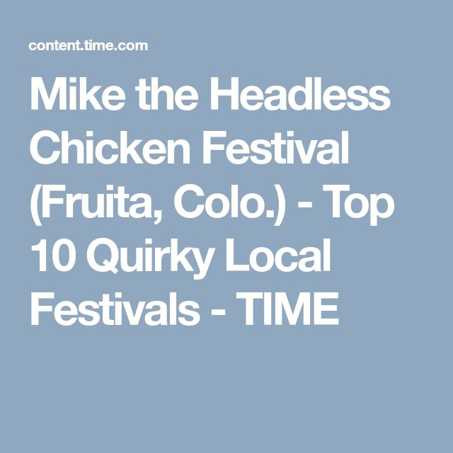 Mike the Headless Chicken Festival (Fruita, Colo.) - Top 10 Quirky Local Festivals - TIME