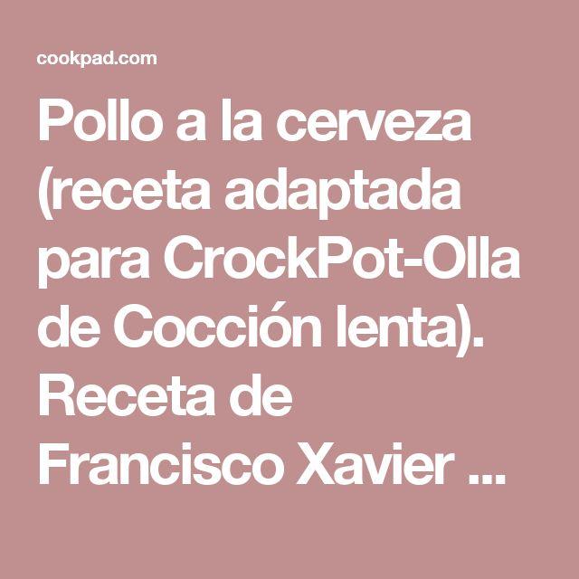 Pollo a la cerveza (receta adaptada para CrockPot-Olla de Cocción lenta). Receta de Francisco Xavier Díaz - Cookpad