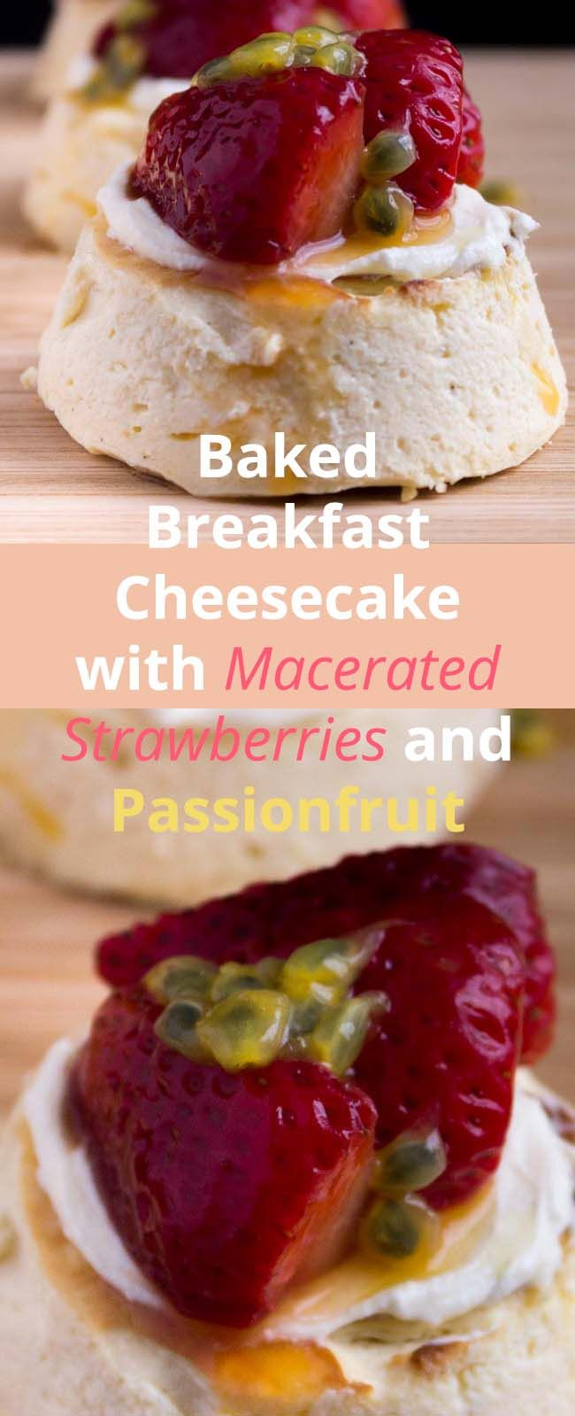 BAKED BREAKFAST CHEESECAKE WITH MACERATED STRAWBERRIES AND PASSIONFRUIT: When you really feel a need for dessert for breakfast.