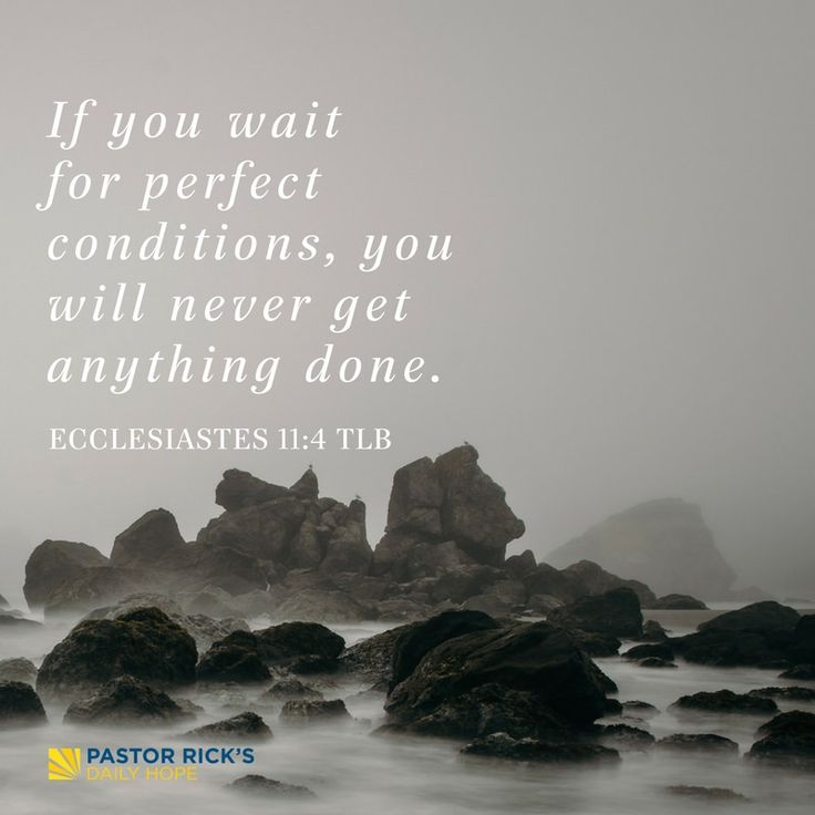 """""""If you wait for perfect conditions, you will never get anything done."""" Ecclesiastes 11:4 TLB #DailyHope"""