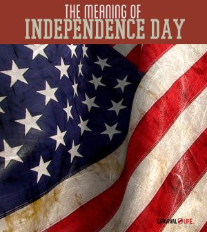 The Meaning of Independence Day | survivallife.com