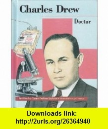 Charles Drew Doctor (Beginning Biographies) (9780813652382) Garnet Jackson, Gary Thomas , ISBN-10: 0813652383  , ISBN-13: 978-0813652382 ,  , tutorials , pdf , ebook , torrent , downloads , rapidshare , filesonic , hotfile , megaupload , fileserve