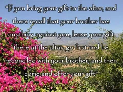 - Matthew 5:23-24