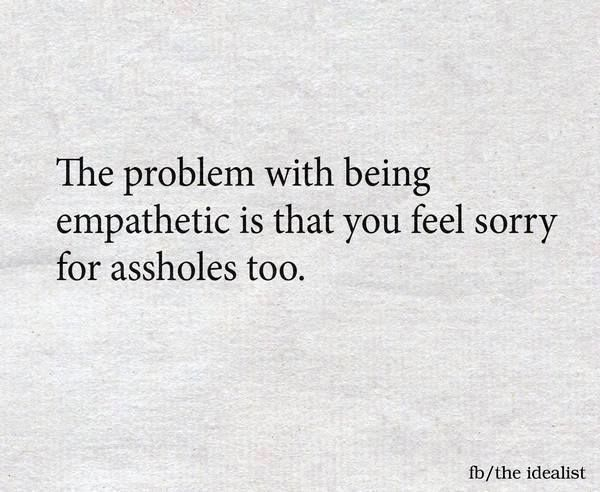 Yep!!  but I can feel sorry for them without outing myself through misery any more..