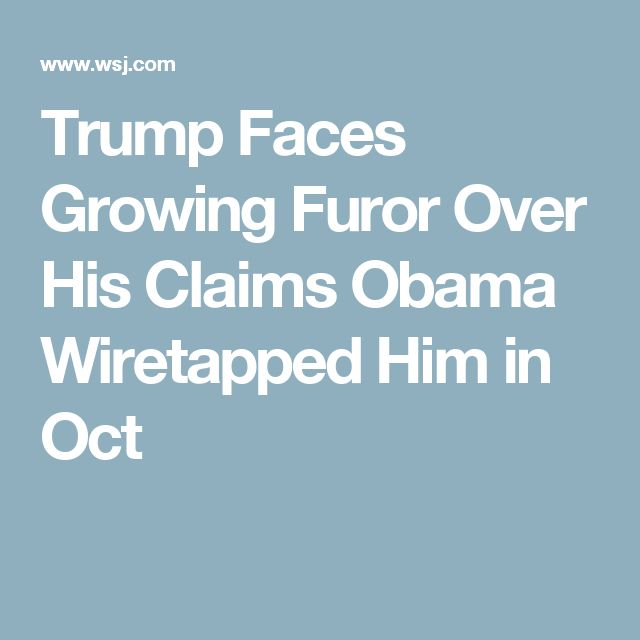 Trump Faces Growing Furor Over His Claims Obama Wiretapped Him in Oct