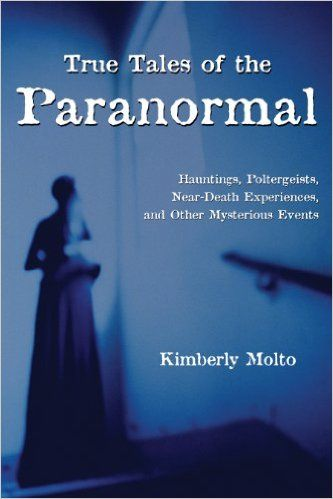 True Tales of the Paranormal: Hauntings, Poltergeists, Near Death Experiences, and Other Mysterious Events: Kimberly Molto: 9781550024104: Books - Amazon.ca