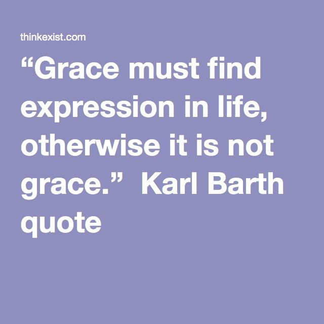 """Grace must find expression in life, otherwise it is not grace."" Karl Barth quote"