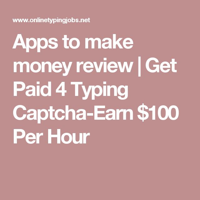 Apps to make money review   Get Paid 4 Typing Captcha-Earn $100 Per Hour