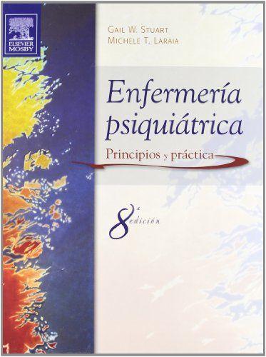 Enfermería psiquiátrica : principios y práctica Gail Wiscarz Stuart, Michele T. Laraia ; [traducción y producción editorial, Diorki Servicios Integrales de Edición]