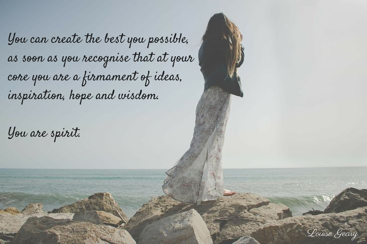 You are spirit. You are a firmament of ideas, inspiration, hope and wisdom.