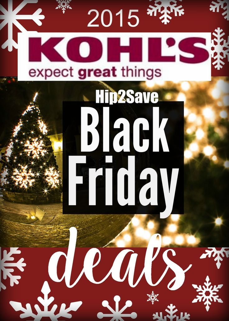 Kohl's: 2015 Black Friday Deals. For more amazing Black Friday deals and every day savings visit Hip2Save.com.