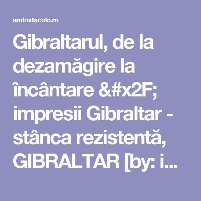 Gibraltarul, de la dezamăgire la încântare / impresii Gibraltar - stânca rezistentă, GIBRALTAR [by: iuliaen] - #AmFostAcolo