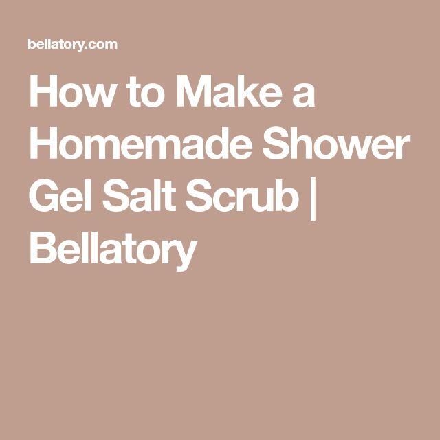 How to Make a Homemade Shower Gel Salt Scrub | Bellatory