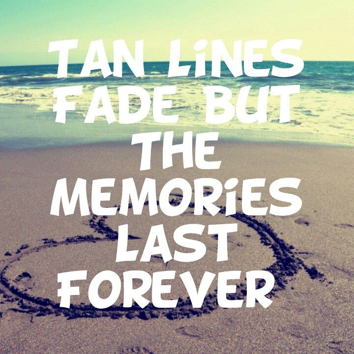 tan lines fade but the memories last forever #summer #quotes +++For more quot...