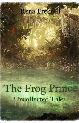 The Frog Prince - ~ Epilogue ~ The Uncollected Tale of The Frog Prince #wattpad #fantasy