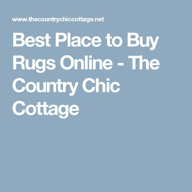Best Place to Buy Rugs Online - The Country Chic Cottage