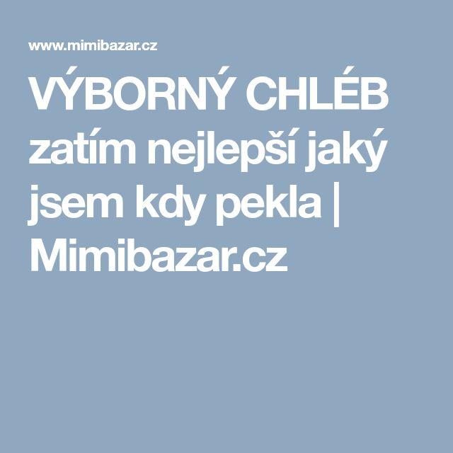 VÝBORNÝ CHLÉB zatím nejlepší jaký jsem kdy pekla   Mimibazar.cz