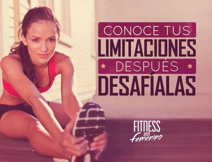 Conoce tus limitaciones, después, desafíalas. Fitness en femenino.