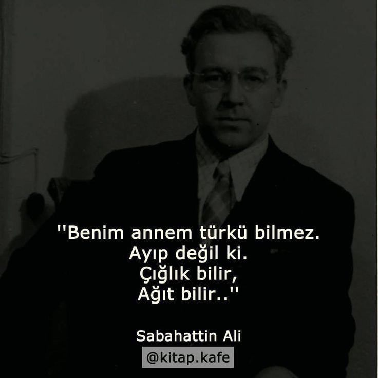 Benim annem türkü bilmez.  Ayıp değil ki.  Çığlık bilir,  Ağıt bilir..   - Sabahattin Ali  #sözler #anlamlısözler #güzelsözler #manalısözler #özlüsözler #alıntı #alıntılar #alıntıdır #alıntısözler
