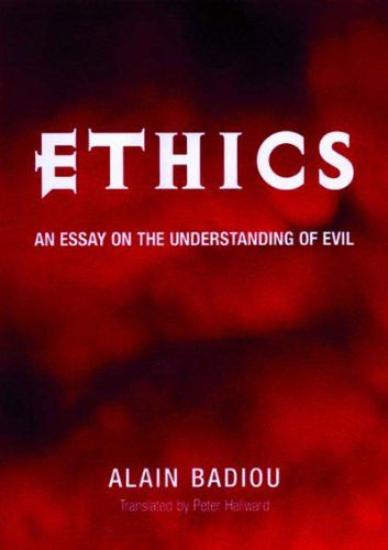 alain badiou ethics an essay on the understanding of evil Find great deals for wo es war: ethics : an essay on the understanding of evil by alain badiou (2002, paperback, reprint) shop with confidence on ebay.