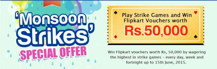 Play Strike Games and Win Flipkart Vouchers worth Rs. 50,000. Win flipkart vouchers worth Rs. 50,000 by wagering the highest in strike games every day, week and fortnight up to 15th June, 2015