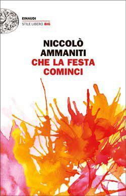 Niccolò Ammaniti, Che la festa cominci, Stile Libero Big - DISPONIBILE ANCHE IN EBOOK