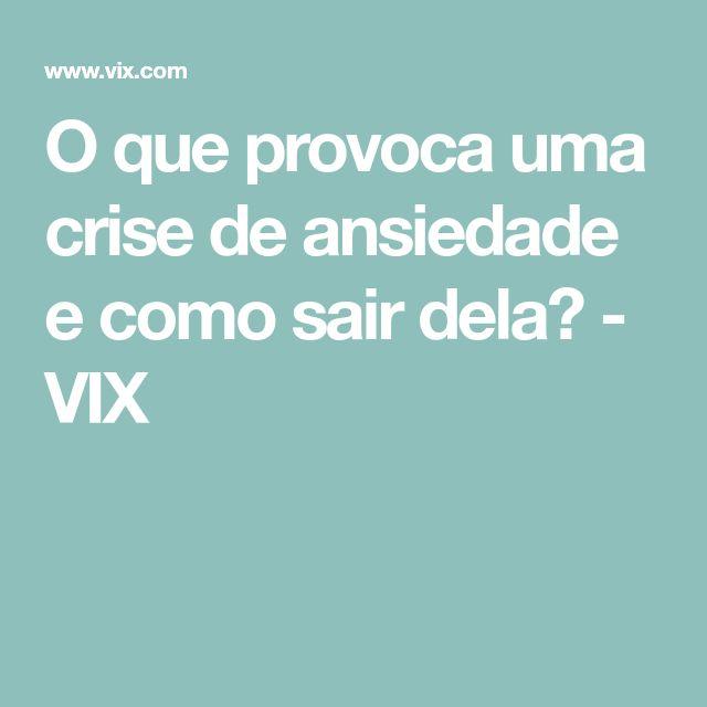 O que provoca uma crise de ansiedade e como sair dela? - VIX #ansiedad