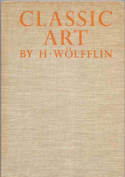 Wolfflin, Heinrich - Classic Art: An Introduction to the Italian Renaissance   3444