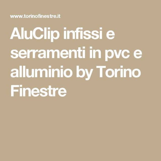 AluClip infissi e serramenti in pvc e alluminio by Torino Finestre