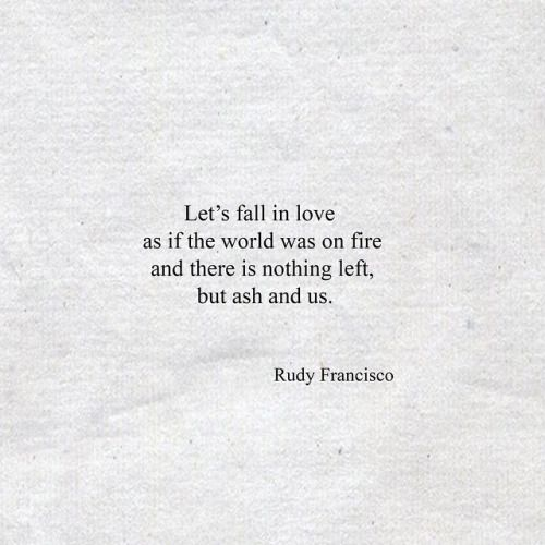 Pinterest : @MazLyons Beautiful quote by Rudy Francisco