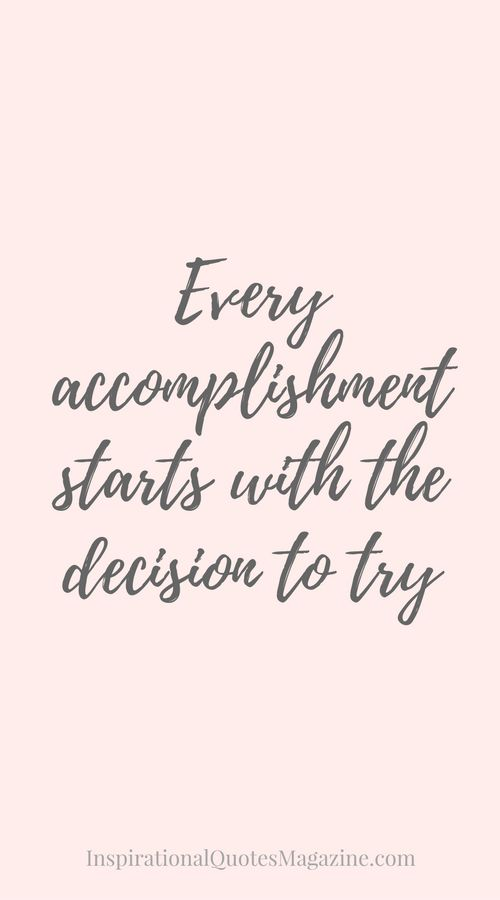 Every accomplishment starts with the decision to try Inspirational Quote about Success