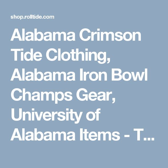 Alabama Crimson Tide Clothing, Alabama Iron Bowl Champs Gear, University of Alabama Items - The Official Store Of The Alabama Crimson Tide